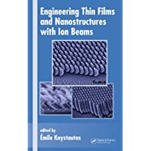 Engineering Thin Films and Nanostructures with Ion Beams (Optical Science and Engineering)