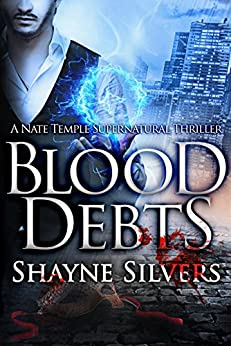 Blood Debts: A Novel In The Nate Temple Supernatural Thriller Series (The Temple Chronicles Book 2) by [Silvers, Shayne]