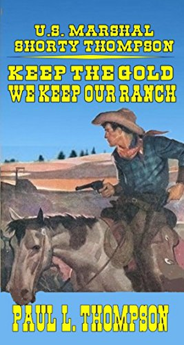 U.S. Marshal Shorty Thompson - Keep The Gold – We Keep The Ranch: Tales Of The Old West Book 48