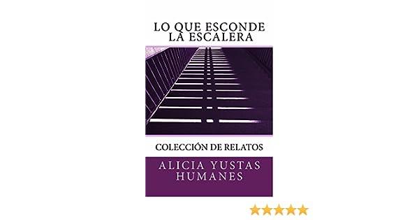Lo que esconde la escalera: (colección de relatos) eBook: Yustas Humanes, Alicia: Amazon.es: Tienda Kindle