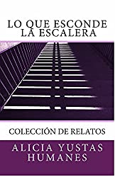 Lo que esconde la escalera: (colección de relatos) (Spanish Edition)