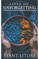 Lives of Unforgetting: What We Lose in Translation When We Read the Bible, and A Way of Reading the Bible as a Call to Adventure Paperback