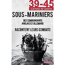 39-45 Sous-Mariniers: Des commandants anglais et allemand racontent leurs combats (39-45 Carnets de guerre) (French Edition)