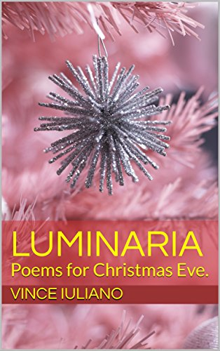 Luminaria: Poems for Christmas Eve - Kindle edition by Vince Iuliano ...