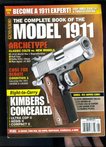 The Complete Book of the Model 1911. Guns & Ammo Magazine. November 10, 2009 SINGLE ISSUE MAGAZINE. (BECOME A 1911 EXPERT; ARCHETYPE CLASSIC COLTS VS NEW MODELS; KIMBERS CONCEALED ULTRA CDP II AEGIS II COMPACT II AND MORE)