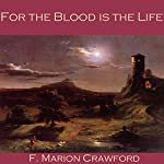 For the Blood Is the Life | F. Marion Crawford