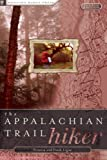 The Appalachian Trail Hiker: Trail-Proven Advice for Hikes of Any Length (None)