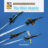 The Blue Angels: The US Navy's Flight Demonstration Team, 1946 to the Present (Legends of Warfare: Aviation)