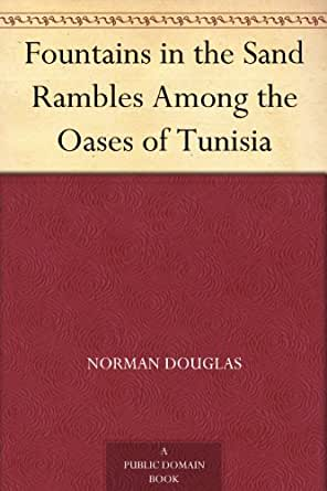 Fountains in the Sand Annotated Rambles Among the Oases of Tunisia