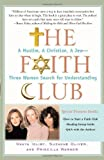The Faith Club: A Muslim, A Christian, A Jew-- Three Women Search for Understanding (Edition 1st Paperback Editio) by Idliby, Ranya, Oliver, Suzanne, Warner, Priscilla [Paperback(2007£©]