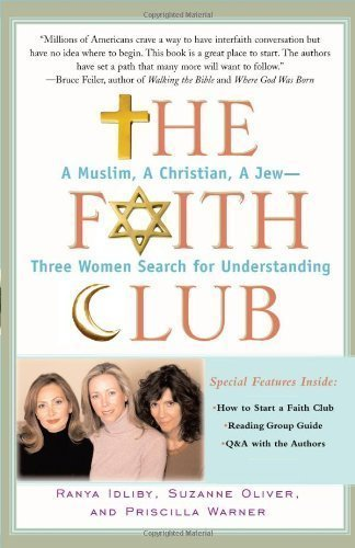 The Faith Club: A Muslim, A Christian, A Jew-- Three Women Search for Understanding (Edition 1st Paperback Editio) by Idliby, Ranya, Oliver, Suzanne, Warner, Priscilla (Faith Club)