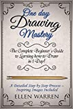 digital art drawing book - DRAWING: ONE DAY DRAWING MASTERY: The Complete Beginner's Guide to Learning to Draw in Under 1 Day! A Step by Step Process to Learn – Inspiring Images ... (Art Drawing Pencil Graphic Design)