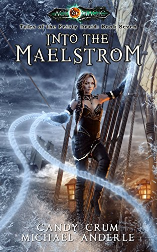 Into The Maelstrom: Age Of Magic - A Kurtherian Gambit Series (Tales of the Feisty Druid Book 7) cover
