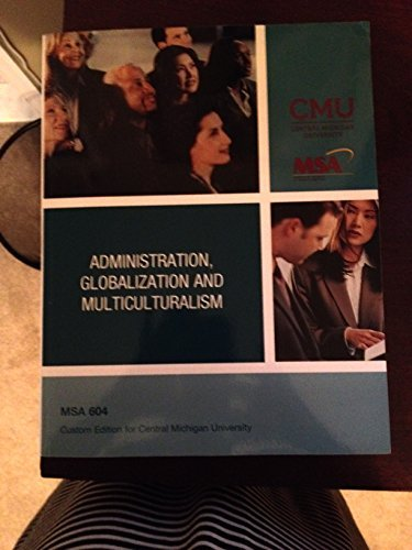 Administration, Globalization and Multiculturalism - MSA 604 Custom Edition for Central Michigan University
