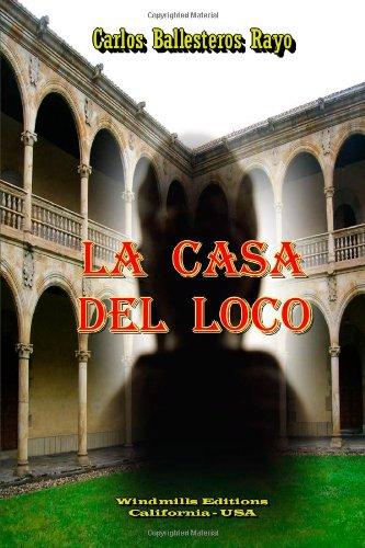 La Casa Del Loco (Spanish Edition) [Carlos Ballesteros Rayo] (Tapa Blanda)