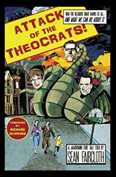 Attack of the Theocrats!: How the Religious Right Harms Us All-and What We Can Do About It by [Faircloth, Sean]
