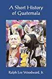 A Short History of Guatemala