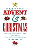 Keeping Advent and Christmas: Discovering the Rhythms and Riches of the Christmas Seasons