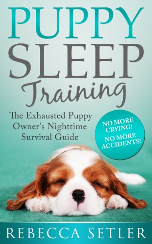 Puppy Sleep Training - The Exhausted Puppy Owner's Nighttime Survival Guide ()