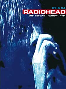 Radiohead: The Astoria London Live
