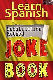 Learn Spanish Substitution Method Joke Book: (Bumper collection of diglot weave jokes, beginner, intermediate, advanced)