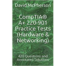 CompTIA® A+ 220-901 Practice Tests (Hardware & Networking): 420 Questions and Annotated Solutions