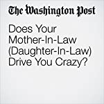 Does Your Mother-In-Law (Daughter-In-Law) Drive You Crazy? | Sheril Kirshenbaum