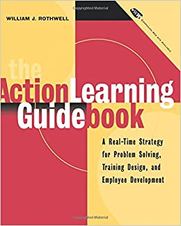 The Action Learning Guidebook: A Real-Time Strategy for Problem Solving Training Design, and Employee Development (Book & Diskette)
