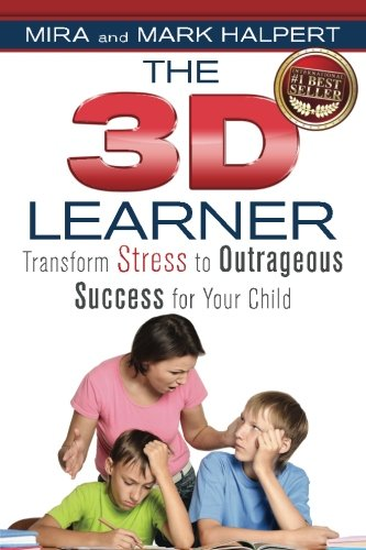 The 3D Learner: Transform Stress to Outrageous Success for Your Child