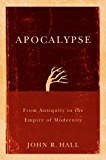 Apocalypse: From Antiquity to the Empire of Modernity