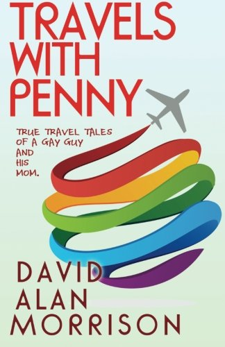 Travels with Penny: True Tales of a Gay Guy and His Mother