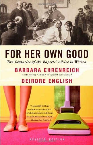 Own History (For Her Own Good: Two Centuries of the Experts Advice to Women)