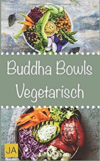 Buddha Bowls Vegetarisch: Das Superfood aus der Schüssel (Rezepte für Super Bowls, Breakfast