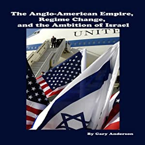 The Anglo-American Empire, Regime Change and the Ambition of Israel Audiobook