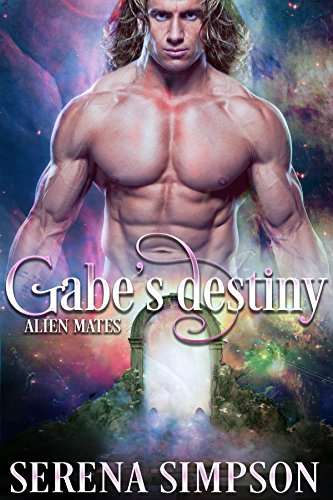 Book: Gabe's Destiny (Alien Mates Book Three) by Serena Simpson