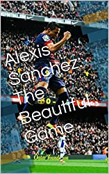 Alexis Sanchez: The Beautiful Game: Poetry In Motion