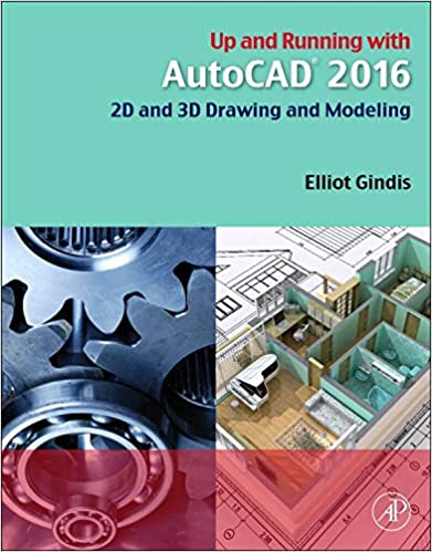 Up and Running with Auto: CAD 2016. 2D and 3D Drawing and Modeling