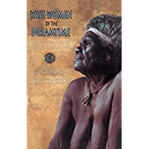 Wise Women of the Dreamtime: Aboriginal Tales of the Ancestral Powers