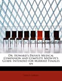 Dr Howard's Private Medical Companion and Complete Midwife's Guide, Horton Howard, 1241664447