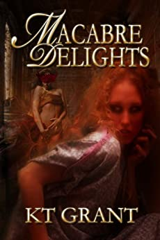 Macabre Delights by [Grant, KT]