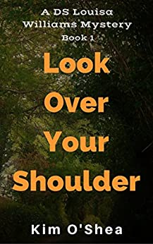 Look Over Your Shoulder (DS Louisa Williams Book 1) by [OShea, Kim]