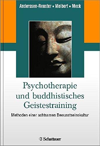 Psychotherapie und buddhistisches Geistestraining: Methoden einer achtsamen Bewusstseinskultur