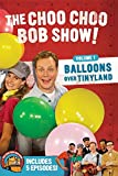 The Choo Choo Bob Show: Balloons Over Tinyland (volume 1)