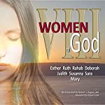 VIII Women of God: Esther, Ruth, Rahab, Deborah, Judith, Susanna, Sara, and Mary | Robert Bagley III