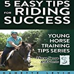 5 Ideas to Keep Your Horse Happy: 5 Tips to Make Young Horse Training Easier While Creating Better Bonds, Trust and Results: Young Horse Training Tips, Book 1 | Nanette Levin