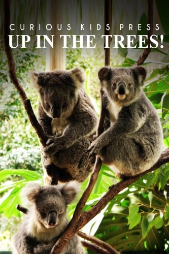 Up In The Trees! - Curious Kids Press: (Picture book, Children's book about animals, Animal books for kids 5-7) pdf