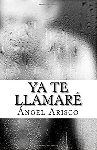 Ya Te Llamare Volume 1 Spanish Edition Angel Arisco