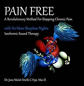 Pain Free: a Revolutionary Method for Stopping Chronic Pain Have No More SleepleSleepless Nights with Isochronic Sound Therapy