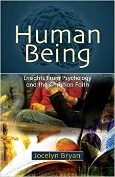 Human Being: Insights from Psychology and the Christian Faith