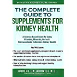 The Complete Guide to Supplements for Kidney Health: A Science Based Guide to Using Vitamins, Minerals, Herbs & Nutraceutical